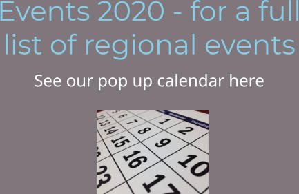 Events 2020 - for a full list of regional events See our pop up calendar here