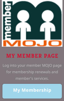 My Membership My Membership MY MEMBER PAGE Log into your member MOJO page for membership renewals and member's services.