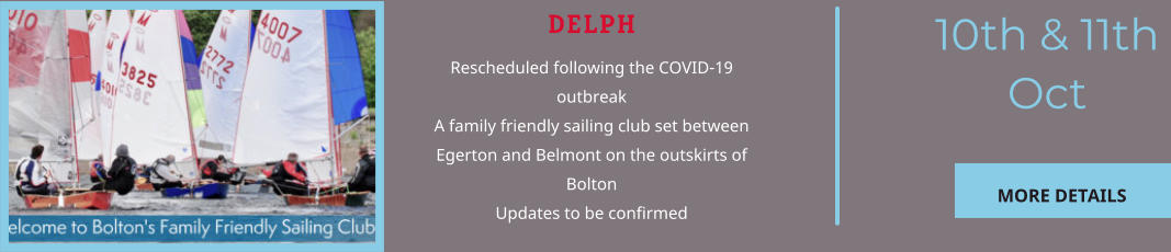 DELPH Rescheduled following the COVID-19 outbreak  A family friendly sailing club set between Egerton and Belmont on the outskirts of Bolton Updates to be confirmed 10th & 11th Oct MORE DETAILS