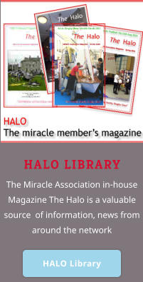 HALO LIBRARY The Miracle Association in-house Magazine The Halo is a valuable source  of information, news from around the network   HALO Library HALO Library