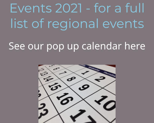 Events 2021 - for a full list of regional events See our pop up calendar here